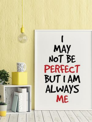 I may not be perfect but I am always me